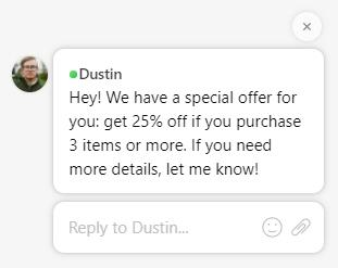 Dustin: Hey! We have a special offer for you: get 25% off if you purchase 3 items or more.